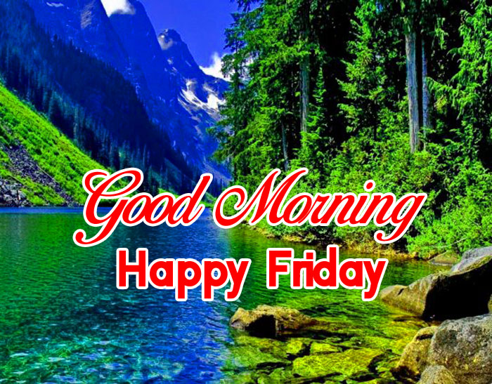 nice river Good Mornin Happy Friday images